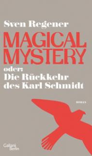 Sven Regener: Magical Mystery oder die Rückkehr des Karl Schmidt